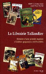 La Librairie Tallandier. Histoire d'une grande maison d'édition populaire (1870-2000)